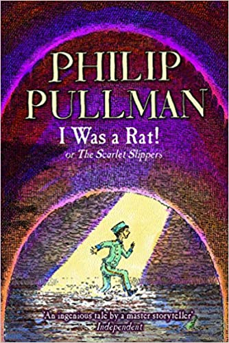 Philip Pullman - I Was A Rat!: Or, The Scarlet Slippers