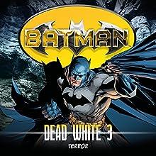 Terror (Batman: Dead White 3) Hörspiel von John Shirley Gesprochen von: Douglas Welbat, Sascha Rotermund, Reent Reins, Jürgen Thormann, Michael Prelle, Markus Pfeiffer