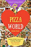 Welcome to Pizza World: Unlock EVERY Secret of Cooking Through 500 AMAZING Pizza Recipes (Pizza Cookbook, How to Make Pizza, Homemade Pizza Recipes, Pizza Diet...) (Unlock Cooking, Cookbook [#20])