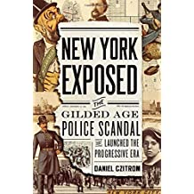 New York Exposed!: The Police Scandal that Shocked the Nation and Launched the Progressive Era