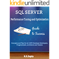 SQL Server Tuning: SQL Server Performance Tuning and Optimization-Concepts and Tips for all.NET/Database Developers, Programmers,Architects and Testers