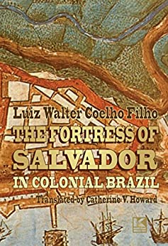 Amazon.com: The Fortress of Salvador in Colonial Brazil ...