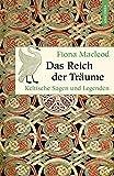Das Reich der Träume - Keltische Sagen und Legenden (Geschenkbuch Weisheit)