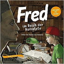 Fred Im Reich Der Nofretete Unter Der Sonne Von Amarna Fred