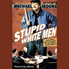 Stupid White Men...and Other Sorry Excuses for the State of the Nation! Hörbuch von Michael Moore Gesprochen von: Arte Johnson