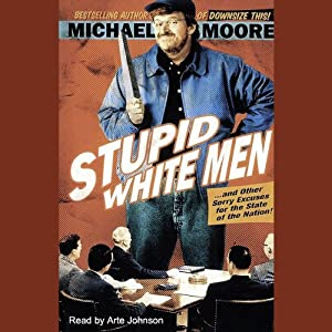 Stupid White Men...and Other Sorry Excuses for the State of the Nation! Audiobook