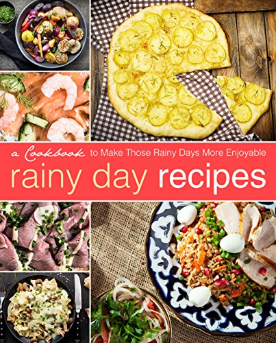 Rainy Day Recipes: A Cookbook to Make Those Rainy Days More Enjoyable (2nd Edition) by BookSumo Press