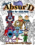 The Absurd Just Coloring Book for Everyone: Alice's Absurd Search for Sockness (Maniacal Confessions Coloring Books) (Volume 7)