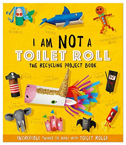 Carlton Toilet - I Am Not A Toilet Roll: The Recycling Project Book ........