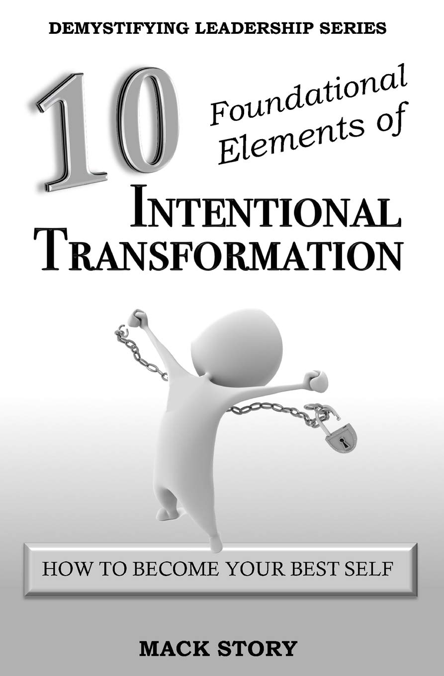 Download 10 Foundational Elements of Intentional Transformation: How to Become Your Best Self (Demystifying Leadership Series) (Volume 5) pdf