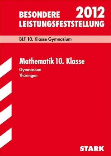 Besondere Leistungsfeststellung 2012: Mathematik 10. Klasse. Gymnasium Thüringen. BLF. Original-Aufgaben 2004-2011 mit Lösungen