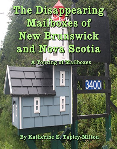 The Disappearing Mailboxes of New Brunswick and Nova Scotia: A Touring of Mailboxes by [Tapley-Milton, Katherine E.]