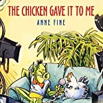 The Chicken Gave it to Me   Anne Fine