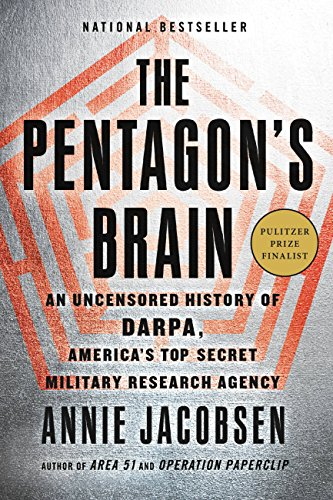 The Pentagon's Brain: An Uncensored History of DARPA, America's Top-Secret Military Research Agency by [Jacobsen, Annie]