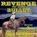 The Revenge of the Bullet: Unexpected Trails Western Series, Book 1 Audiobook by Paul L. Thompson Narrated by Alex Robertson