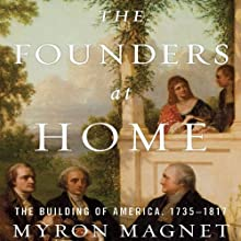The Founders at Home: The Building of America, 1735-1817 Audiobook by Myron Magnet Narrated by Myron Magnet