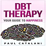 DBT Therapy: Your Guide to Happiness | Paul Catalani