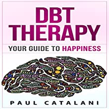 DBT Therapy: Your Guide to Happiness Audiobook by Paul Catalani Narrated by Kevin Gisi