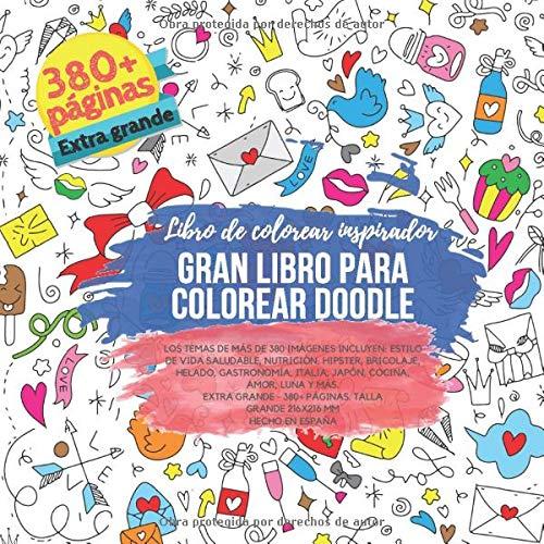 Gran libro para colorear Doodle - Los temas de más de 380 imágenes incluyen: Estilo de vida saludable, Nutrición, Hipster, Bricolaje, Helado, ... de colorear inspirador (Spanish Edition) (Tapa Blanda)