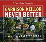 : never better: stories of lake wobegon