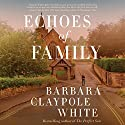 Echoes of Family Audiobook by Barbara Claypole White Narrated by Coleen Marlo