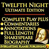 TWELFTH NIGHT SHAKESPEARE CLASSIC SERIES - ULTIMATE KINDLE EDITION - Full Play PLUS ANNOTATIONS, 3 COMMENTARIES and FULL LENGTH BIOGRAPHY – With detailed TABLE OF CONTENTS - PLUS MORE