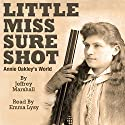 Little Miss Sure Shot: Annie Oakley's World Audiobook by Jeffrey Marshall Narrated by Emma Lysy
