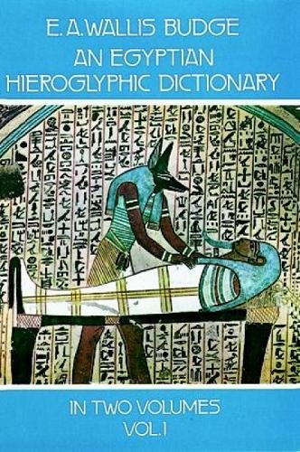 An Egyptian Hieroglyphic Dictionary : With an Index of English Words, King List, and Geographical List with Indexes, Lis
