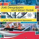 Joël Desgrippes and Marc Gobé on the Emotional Brand Experience, Joel Desgrippes and Marc Gobé, 1592532608