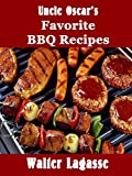 Uncle Oscar's Favorite BBQ Recipes Cookbook (Walter Lagasse Cookbook Series)