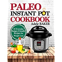 Paleo Instant Pot Cookbook: 55 Everyday Budget-Friendly Recipes for Weight Loss