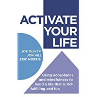 ACTivate Your Life: Using acceptance and mindfulness to build a life that is rich, fulfilling and fun