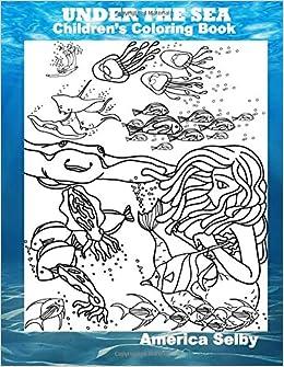 UNDER THE SEA Childrens Coloring Book Sea Life Volume 1 America Selby 9781978224414 Amazon Books