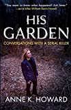 img - for His Garden: Conversations with a Serial Killer book / textbook / text book