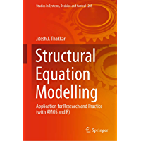 Structural Equation Modelling: Application for Research and Practice (with AMOS and R) (Studies in Systems, Decision and Control Book 285)