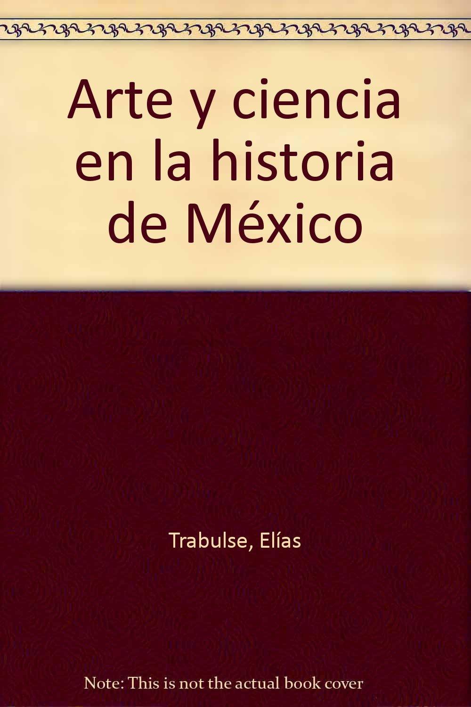 Arte y ciencia en la historia de México (Spanish Edition) by Fomento Cultural Banamex