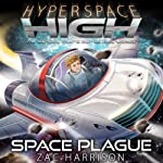 Space Plague: Hyperspace High, Book 6 | Zac Harrison
