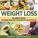 Weight Loss: 2 in 1 Bundle: How to Lose Massive Weight with the Alkaline Diet + Cellulite Killers | Marta Tuchowska