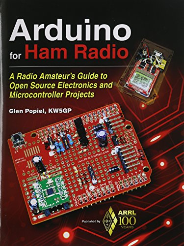 Arduino For Ham Radio  A Radio Amateurs Guide To Open Source Electronics And Microcontroller Projects