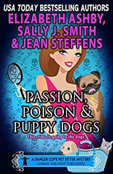 Passion, Poison & Puppy Dogs: A Danger Cove Pet Sitter Mystery (Danger Cove Mysteries Book 9) by [Smith, Sally J., Steffens, Jean, Ashby, Elizabeth]