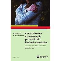 Como Lidar com o Transtorno de Personalidade Limítrofe. Borderline: Guia Prático Para Familiares e Pacientes
