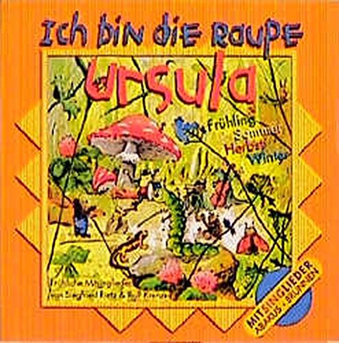 Ich bin die Raupe Ursula. CD. . Frühling, Sommer, Herbst, Winter. Fröhliche Mitsinglieder
