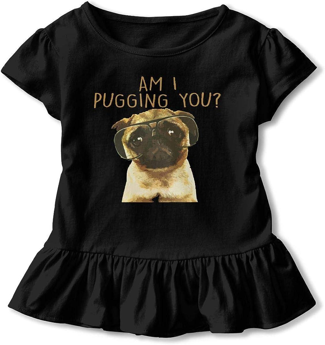 Am I Pugging You Pug Toddler Girls T Shirt Kids Cotton Short Sleeve Ruffle Tee