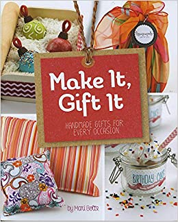Make it gift it handmade gifts for every occasion craft it make it gift it handmade gifts for every occasion craft it yourself mari bolte 9781623703196 amazon books solutioingenieria Choice Image