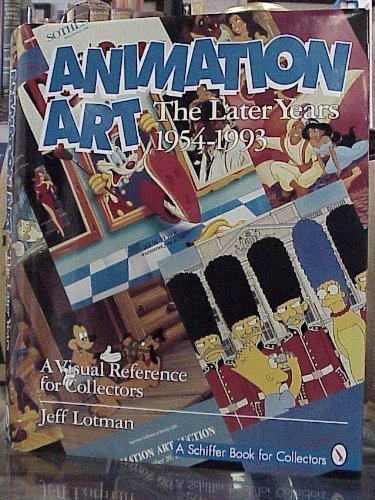 Animation Art: The Later Years 1954-1993 (A Schiffer Book for Collectors)