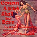 A Witch Shall Be Born: Conan the Barbarian Audiobook by Robert E. Howard Narrated by Phil Chenevert