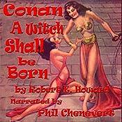 A Witch Shall Be Born: Conan the Barbarian | Robert E. Howard
