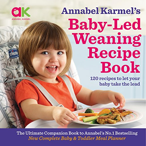 Baby-Led Weaning Recipe Book: 120 Recipes to Let Your Baby Take the Lead by Annabel Karmel