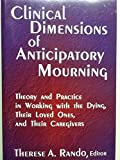 Clinical Dimensions of Anticipatory Mourning: Theory and Practice in Working With the Dying, Their Loved Ones, and Their Caregivers