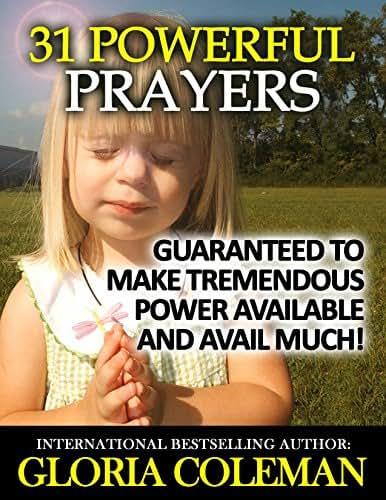 31 Powerful Prayers – Guaranteed To Make Tremendous Power Available and Avail Much! (31 Powerful Prayers Series Book 1)